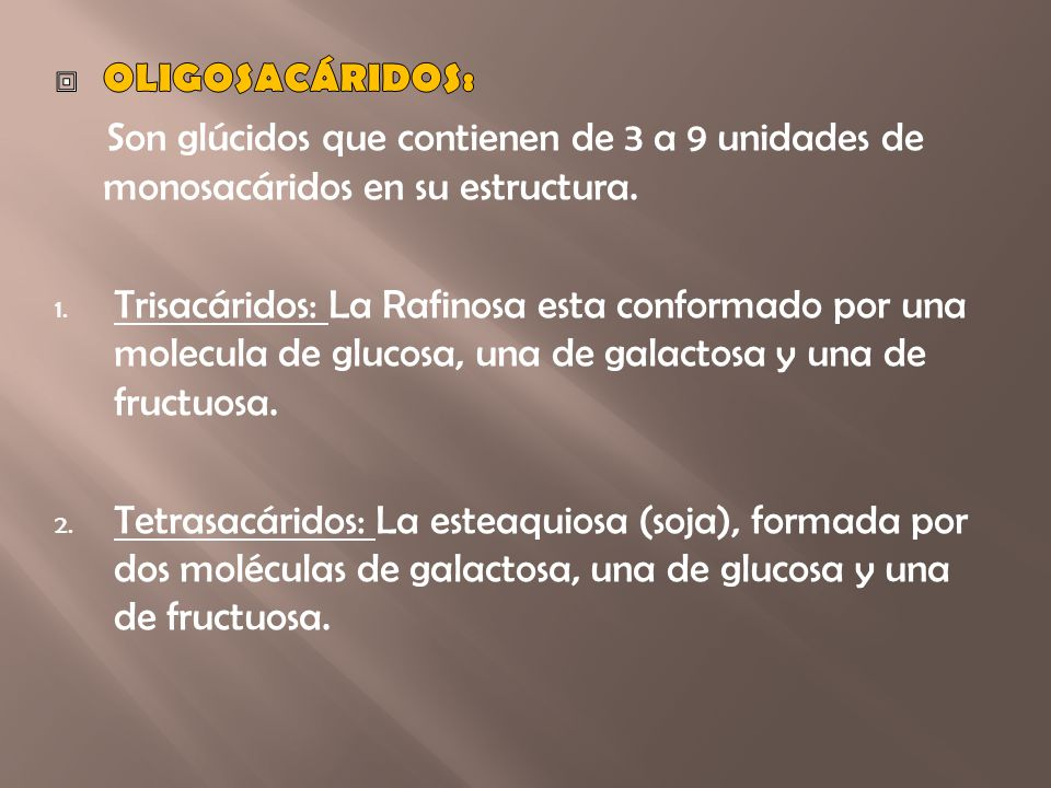 OLIGOSACÁRIDOS: Son glúcidos que contienen de 3 a 9 unidades de monosacáridos en su estructura.