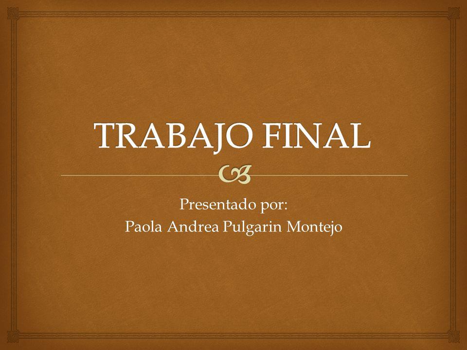 Presentado por: Paola Andrea Pulgarin Montejo