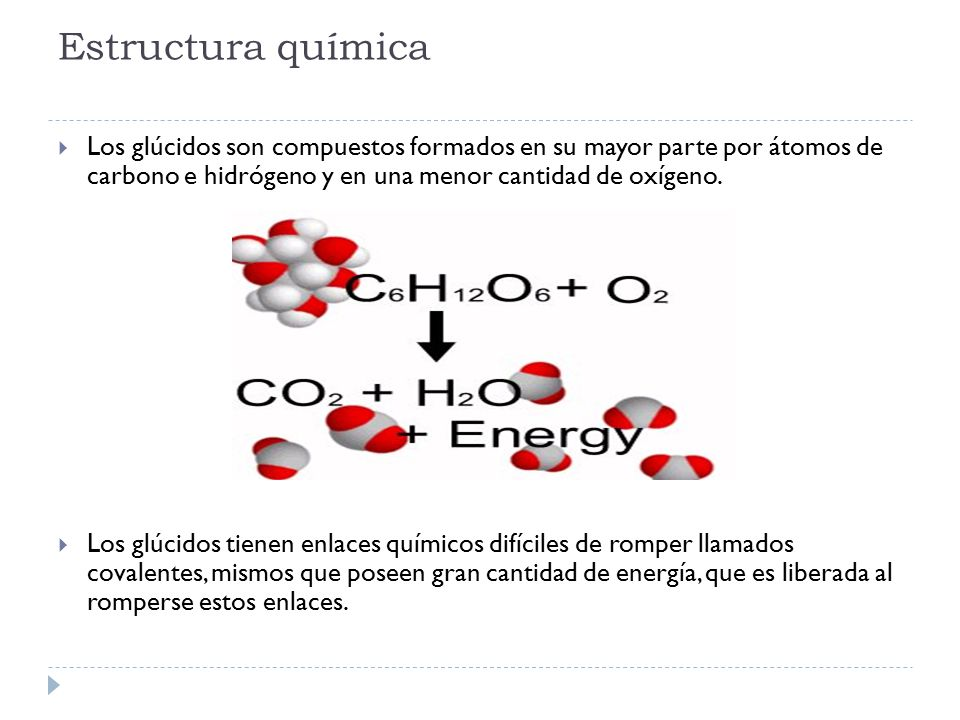 Estructura química Los glúcidos son compuestos formados en su mayor parte por átomos de carbono e hidrógeno y en una menor cantidad de oxígeno.