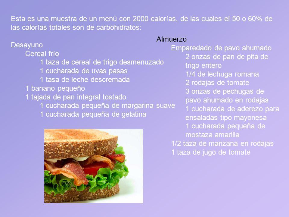 Esta es una muestra de un menú con 2000 calorías, de las cuales el 50 o 60% de las calorías totales son de carbohidratos:
