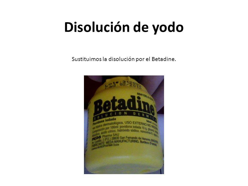 Sustituimos la disolución por el Betadine.