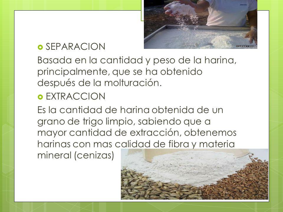 SEPARACION Basada en la cantidad y peso de la harina, principalmente, que se ha obtenido después de la molturación.