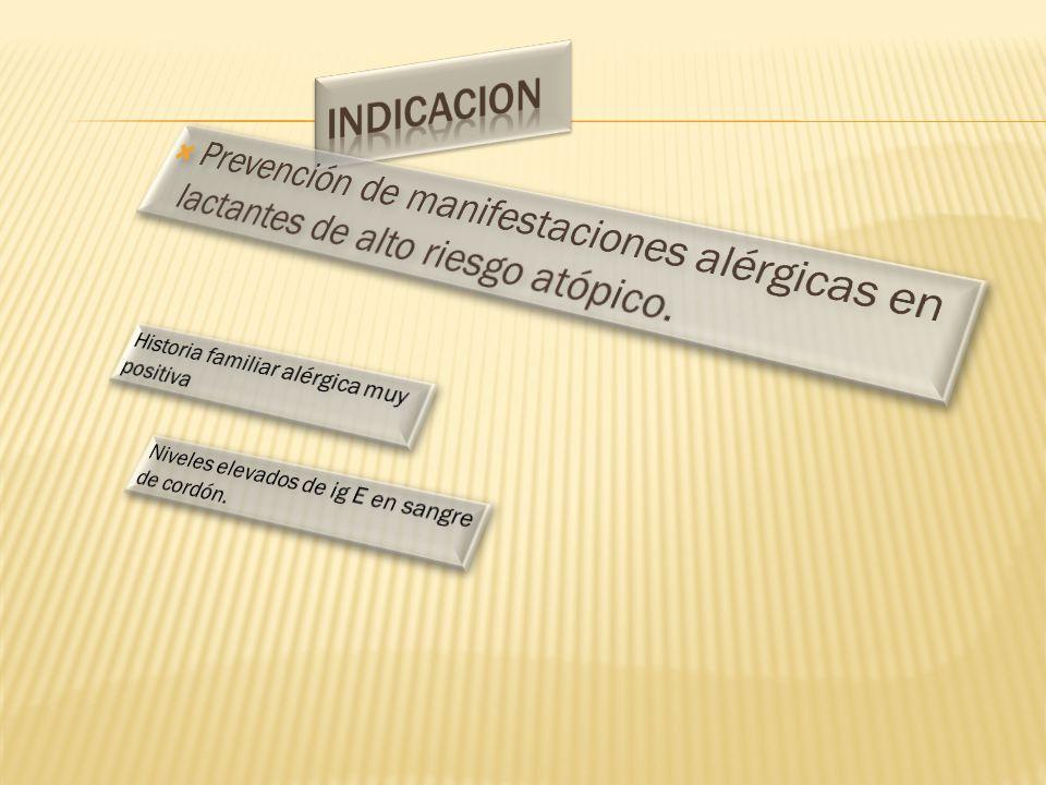 INDICACION Prevención de manifestaciones alérgicas en lactantes de alto riesgo atópico. Historia familiar alérgica muy positiva.