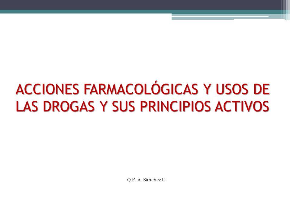 ACCIONES FARMACOLÓGICAS Y USOS DE LAS DROGAS Y SUS PRINCIPIOS ACTIVOS
