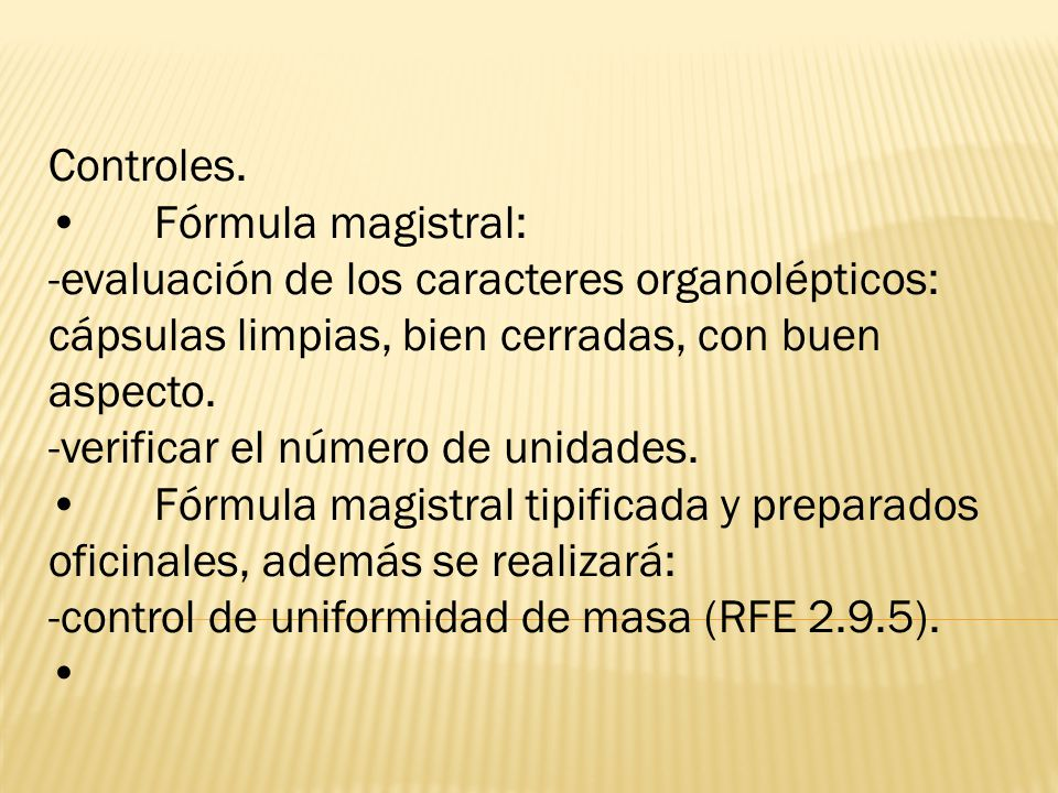 Controles. • Fórmula magistral: -evaluación de los caracteres organolépticos: cápsulas limpias, bien cerradas, con buen aspecto.