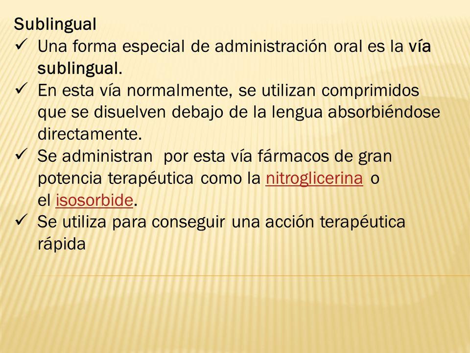 Sublingual Una forma especial de administración oral es la vía sublingual.