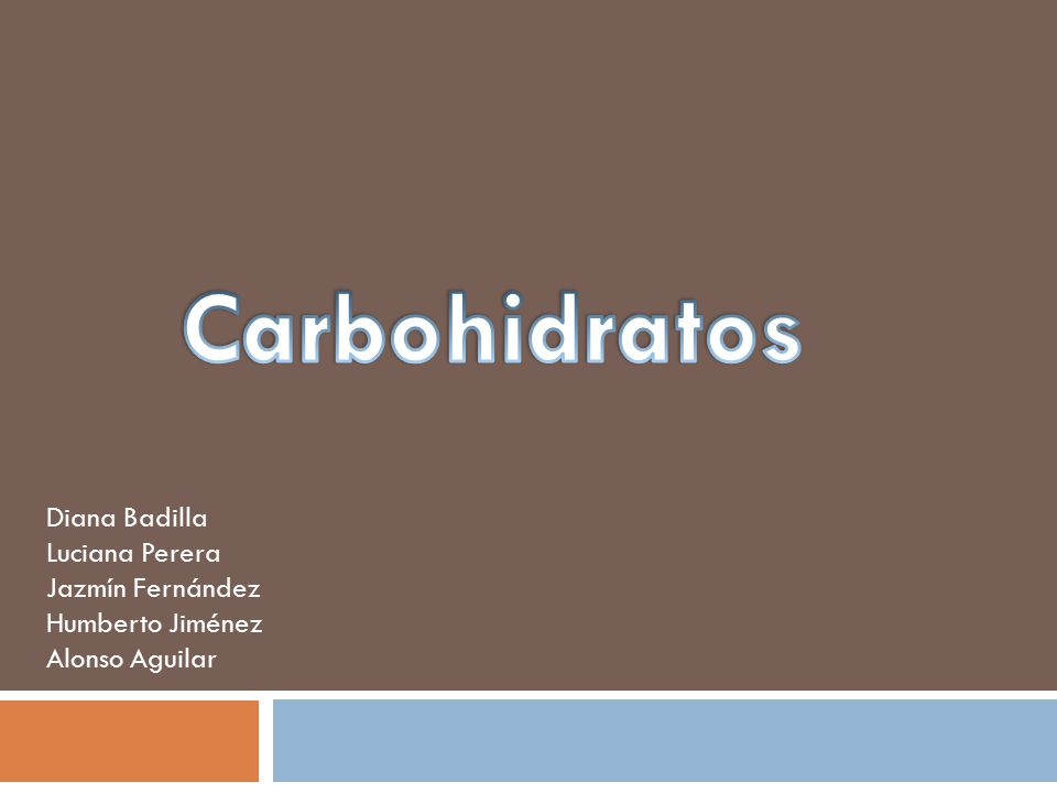Carbohidratos Diana Badilla Luciana Perera Jazmín Fernández Humberto Jiménez Alonso Aguilar