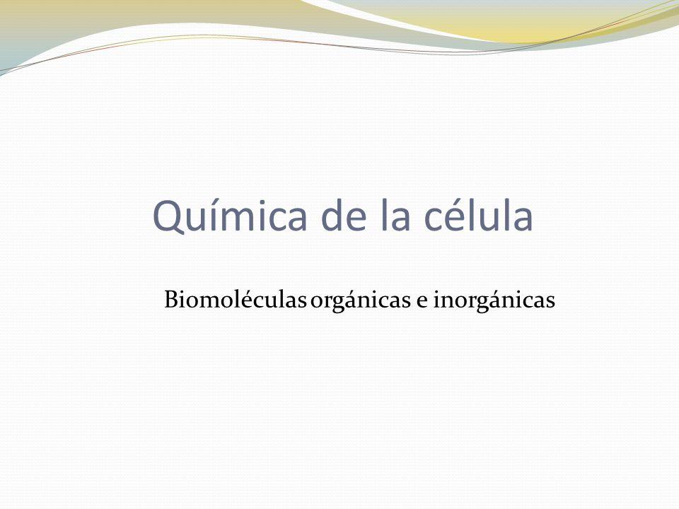 Química de la célula Biomoléculas orgánicas e inorgánicas