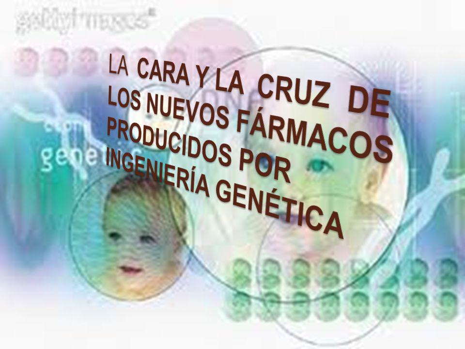 LA CARA Y LA CRUZ DE LOS NUEVOS FÁRMACOS PRODUCIDOS POR INGENIERÍA GENÉTICA