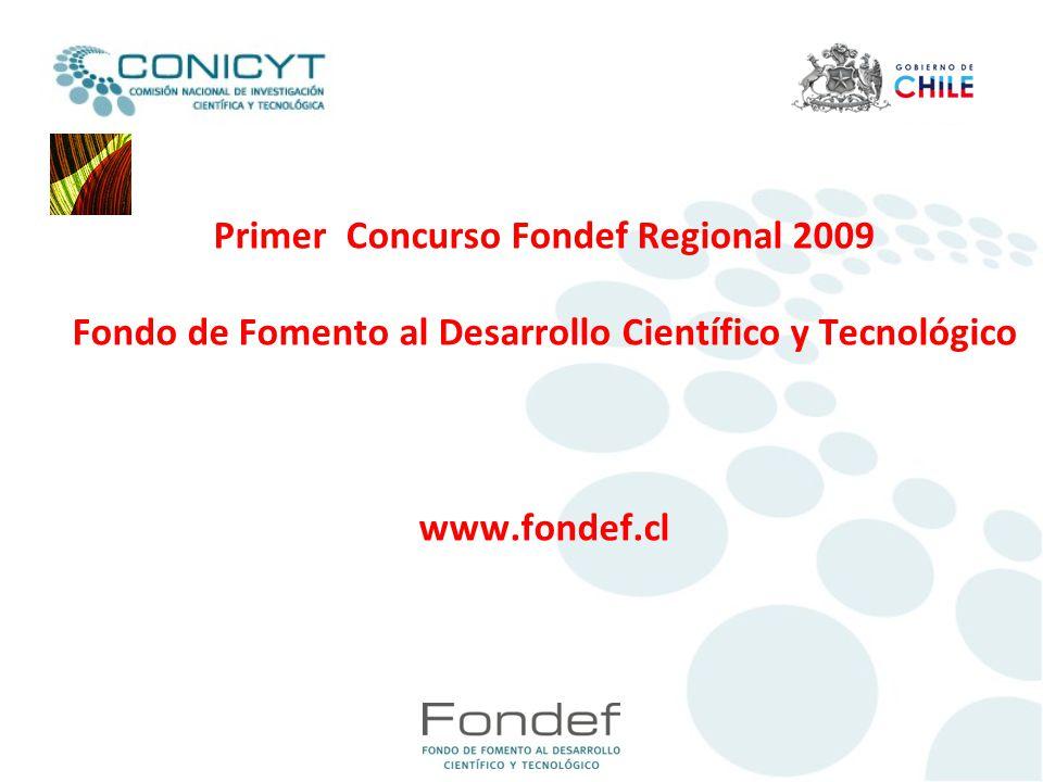 Primer Concurso Fondef Regional 2009 Fondo de Fomento al Desarrollo Científico y Tecnológico www.fondef.cl