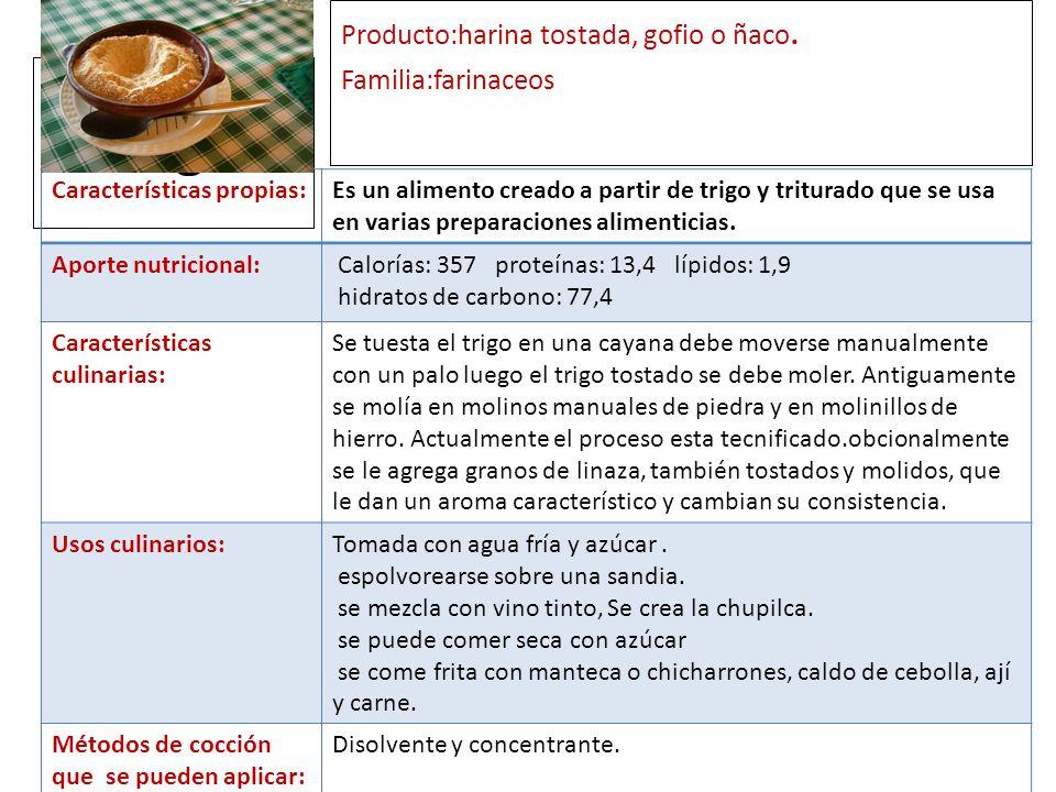Producto:harina tostada, gofio o ñaco. Familia:farinaceos