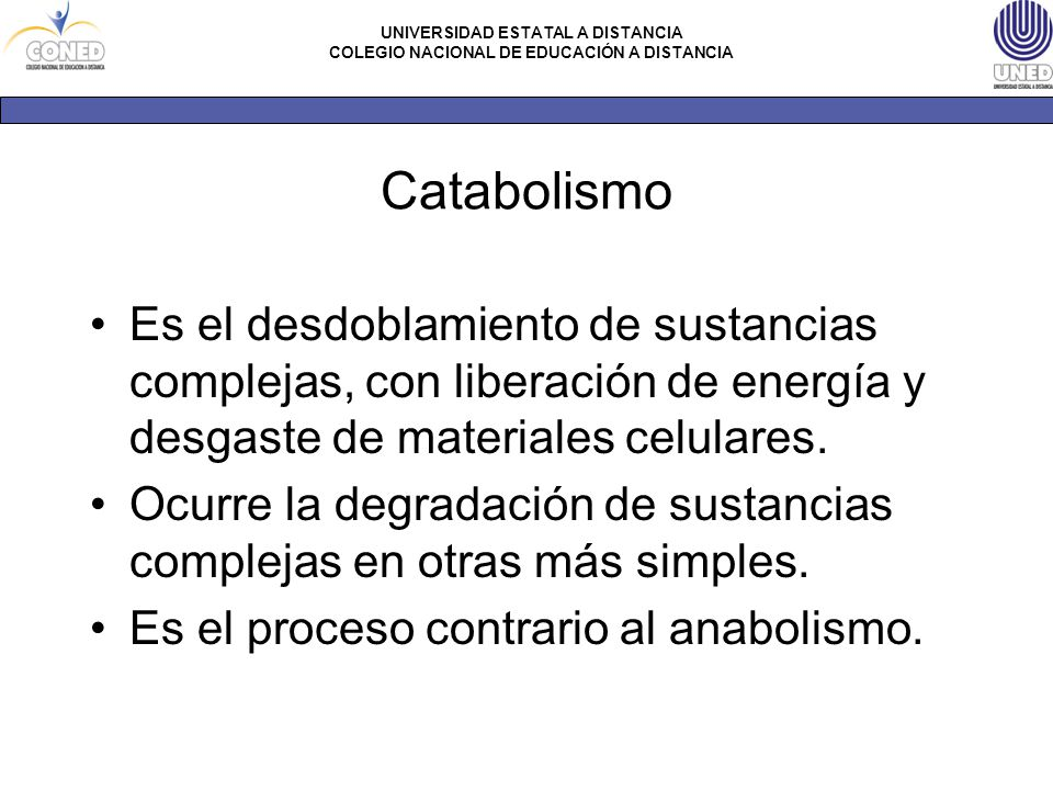 Catabolismo Es el desdoblamiento de sustancias complejas, con liberación de energía y desgaste de materiales celulares.
