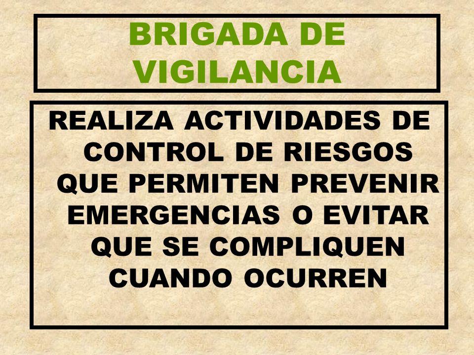 BRIGADA DE VIGILANCIAREALIZA ACTIVIDADES DE CONTROL DE RIESGOS QUE PERMITEN PREVENIR EMERGENCIAS O EVITAR QUE SE COMPLIQUEN CUANDO OCURREN.