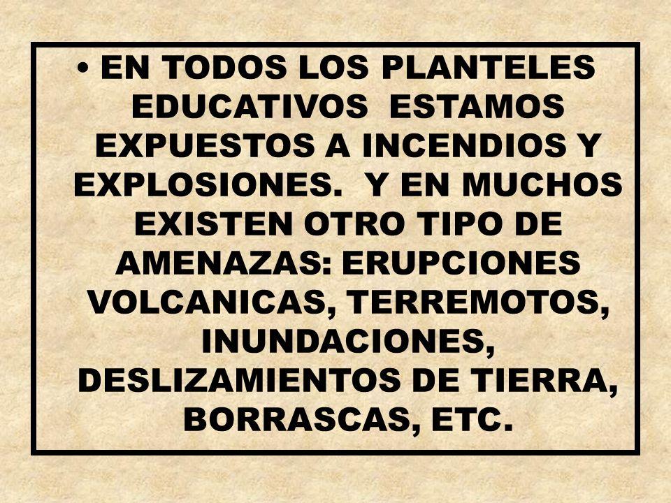 EN TODOS LOS PLANTELES EDUCATIVOS ESTAMOS EXPUESTOS A INCENDIOS Y EXPLOSIONES.