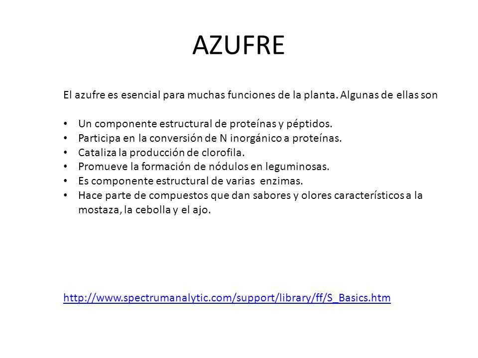 AZUFRE El azufre es esencial para muchas funciones de la planta. Algunas de ellas son. Un componente estructural de proteínas y péptidos.