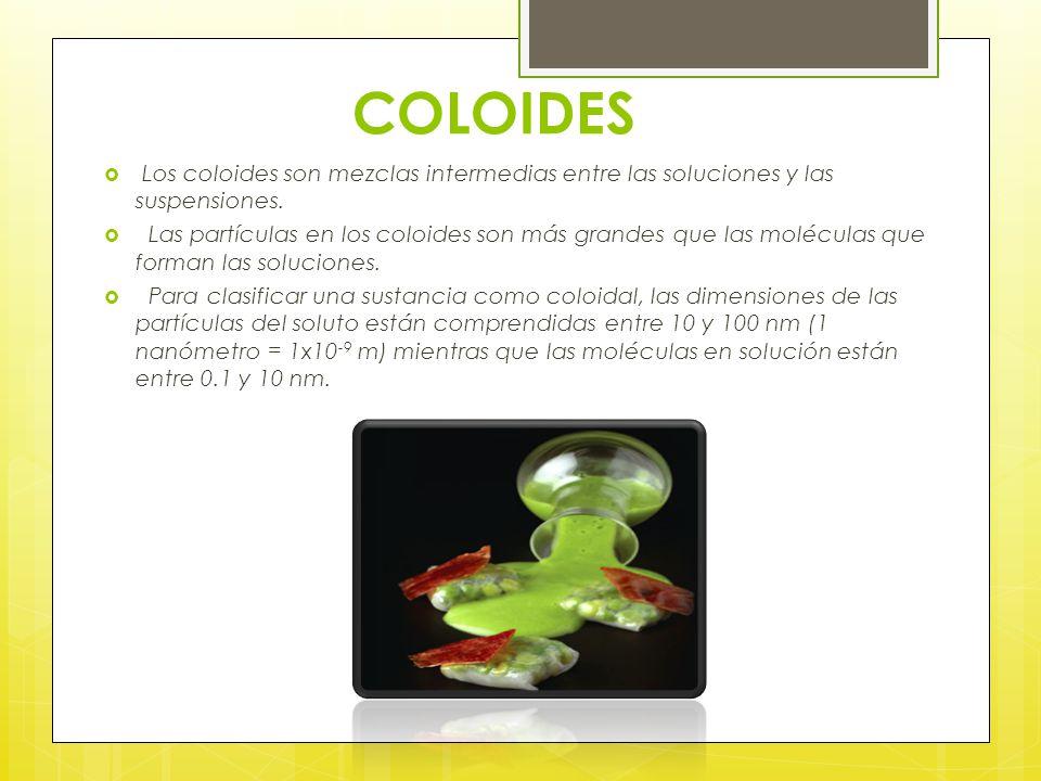 COLOIDES Los coloides son mezclas intermedias entre las soluciones y las suspensiones.