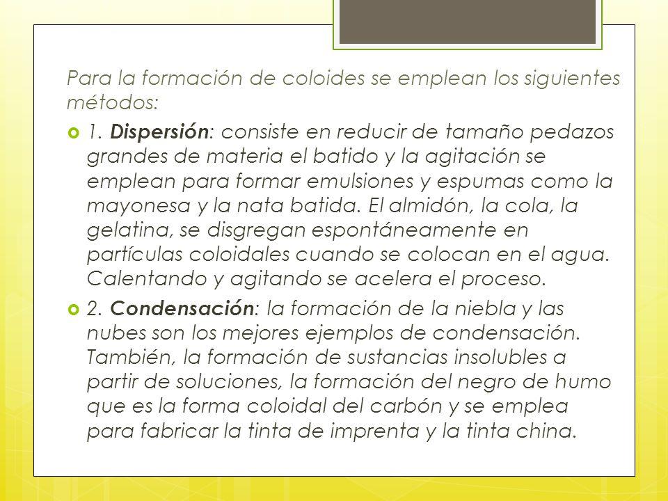 Para la formación de coloides se emplean los siguientes métodos: