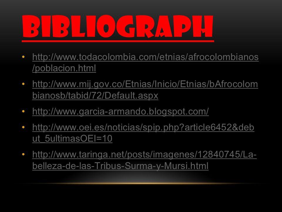 BIBLIOGRAPH http://www.todacolombia.com/etnias/afrocolombian os/poblacion.html.