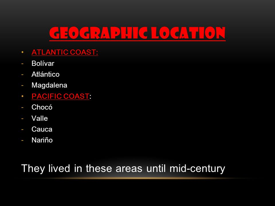 GEOGRAPHIC LOCATION They lived in these areas until mid-century
