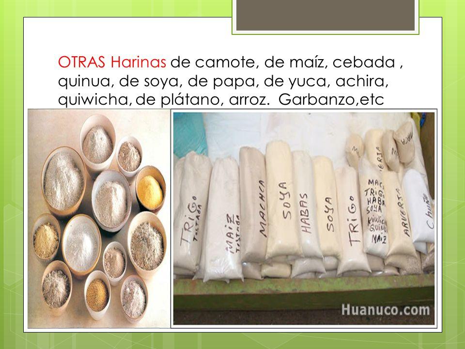OTRAS Harinas de camote, de maíz, cebada , quinua, de soya, de papa, de yuca, achira, quiwicha, de plátano, arroz.