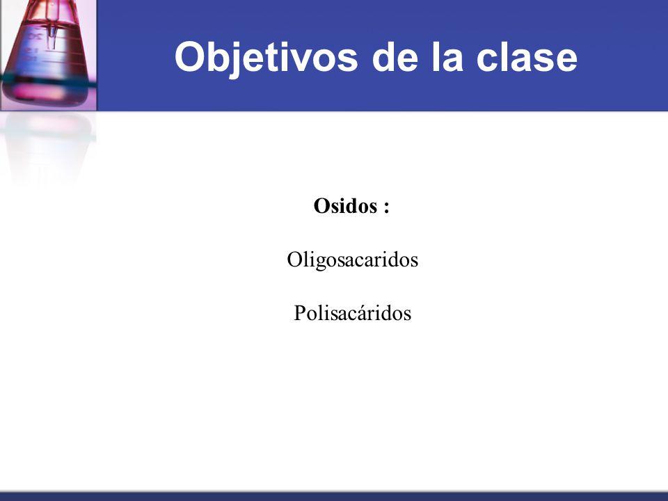 Objetivos de la clase Osidos : Oligosacaridos Polisacáridos