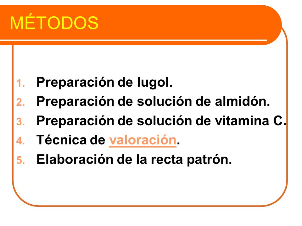MÉTODOS Preparación de lugol. Preparación de solución de almidón.