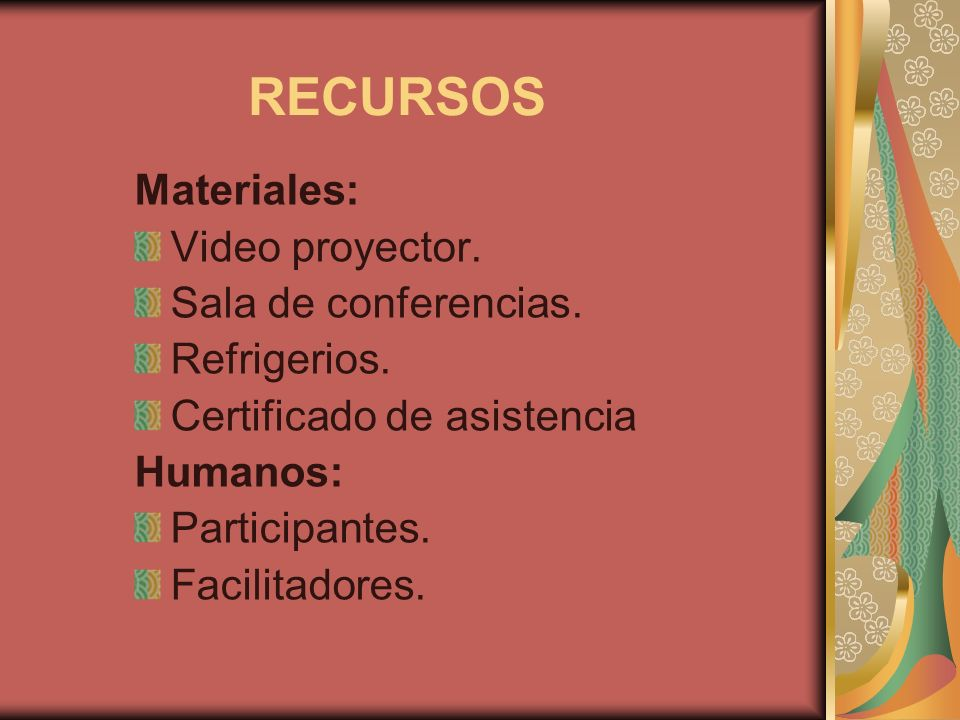 RECURSOS Materiales: Video proyector. Sala de conferencias.