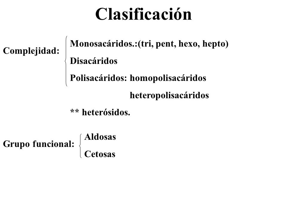 Clasificación Monosacáridos.:(tri, pent, hexo, hepto) Disacáridos