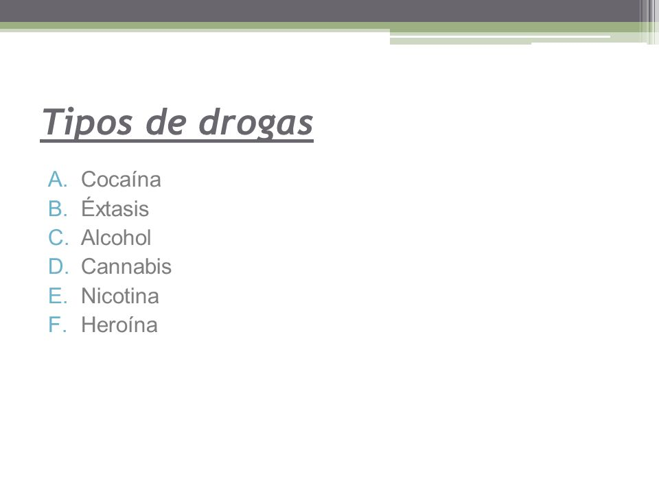 Tipos de drogas Cocaína Éxtasis Alcohol Cannabis Nicotina Heroína