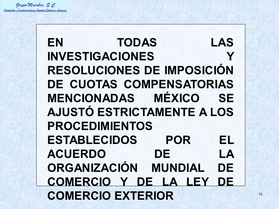EN TODAS LAS INVESTIGACIONES Y RESOLUCIONES DE IMPOSICIÓN DE CUOTAS COMPENSATORIAS MENCIONADAS MÉXICO SE AJUSTÓ ESTRICTAMENTE A LOS PROCEDIMIENTOS ESTABLECIDOS POR EL ACUERDO DE LA ORGANIZACIÓN MUNDIAL DE COMERCIO Y DE LA LEY DE COMERCIO EXTERIOR