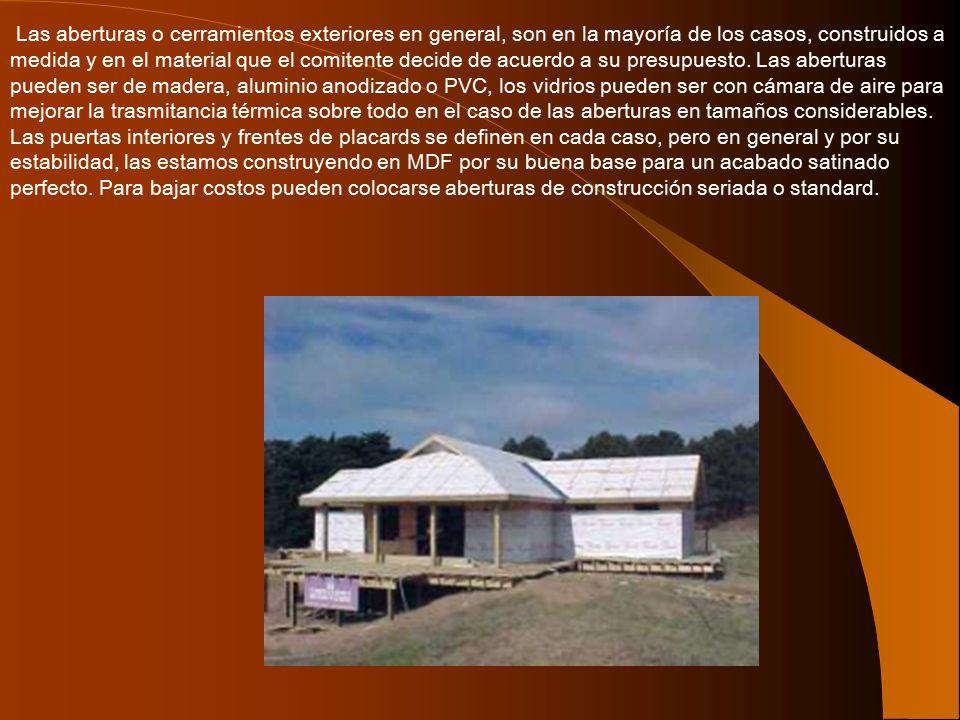 Las aberturas o cerramientos exteriores en general, son en la mayoría de los casos, construidos a medida y en el material que el comitente decide de acuerdo a su presupuesto.