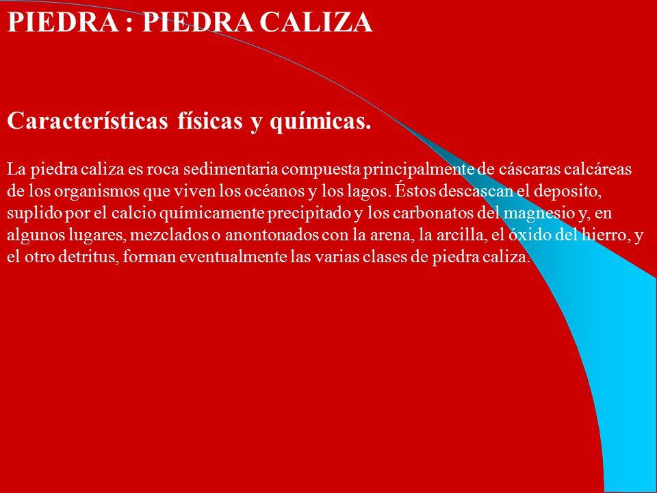 PIEDRA : PIEDRA CALIZA Características físicas y químicas.