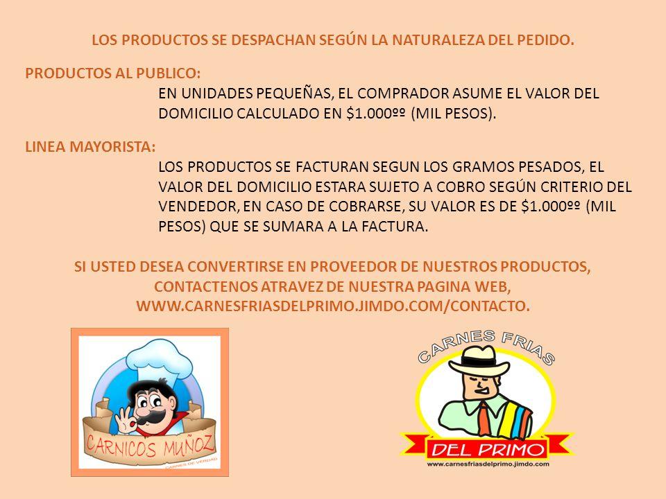 LOS PRODUCTOS SE DESPACHAN SEGÚN LA NATURALEZA DEL PEDIDO.