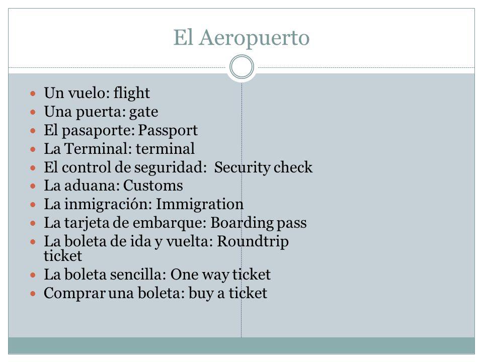 El Aeropuerto Un vuelo: flight Una puerta: gate El pasaporte: Passport