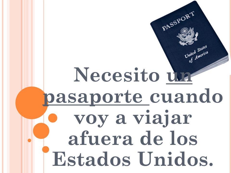 Necesito un pasaporte cuando voy a viajar afuera de los Estados Unidos.
