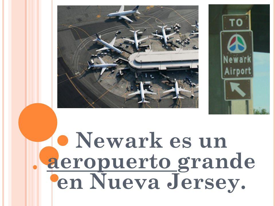 Newark es un aeropuerto grande en Nueva Jersey.