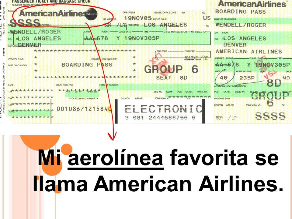 Mi aerolínea favorita se llama American Airlines.