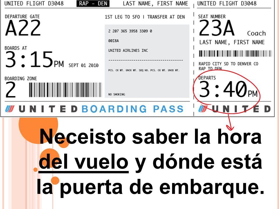 Neceisto saber la hora del vuelo y dónde está la puerta de embarque.