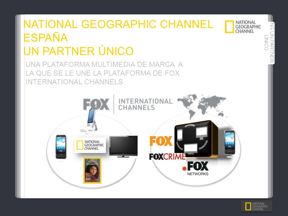 NATIONAL GEOGRAPHIC CHANNEL ESPAÑA UN PARTNER ÚNICO