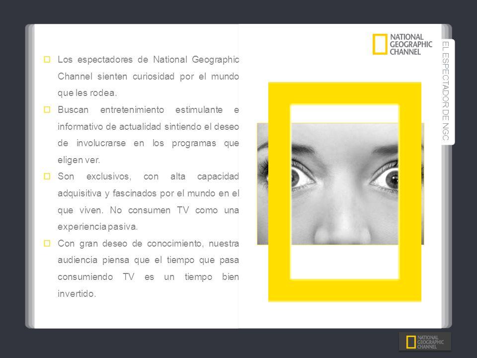 EL ESPECTADOR DE NGCLos espectadores de National Geographic Channel sienten curiosidad por el mundo que les rodea.