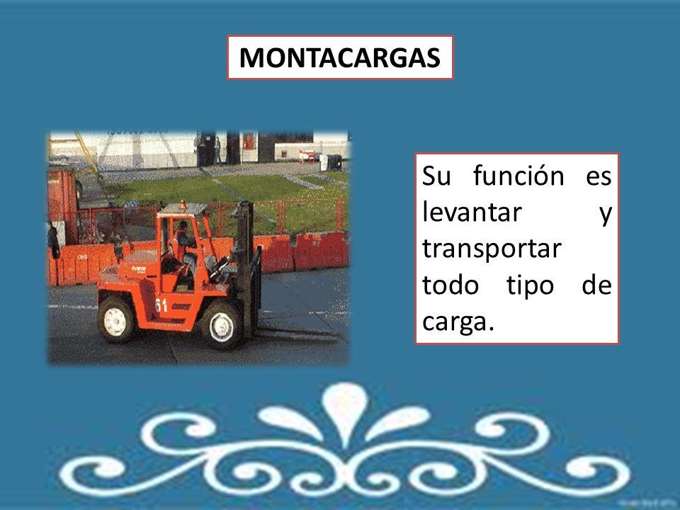 MONTACARGAS Su función es levantar y transportar todo tipo de carga.