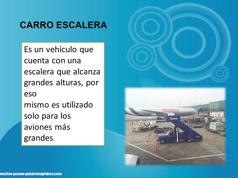 CARRO ESCALERA Es un vehículo que cuenta con una escalera que alcanza grandes alturas, por eso.