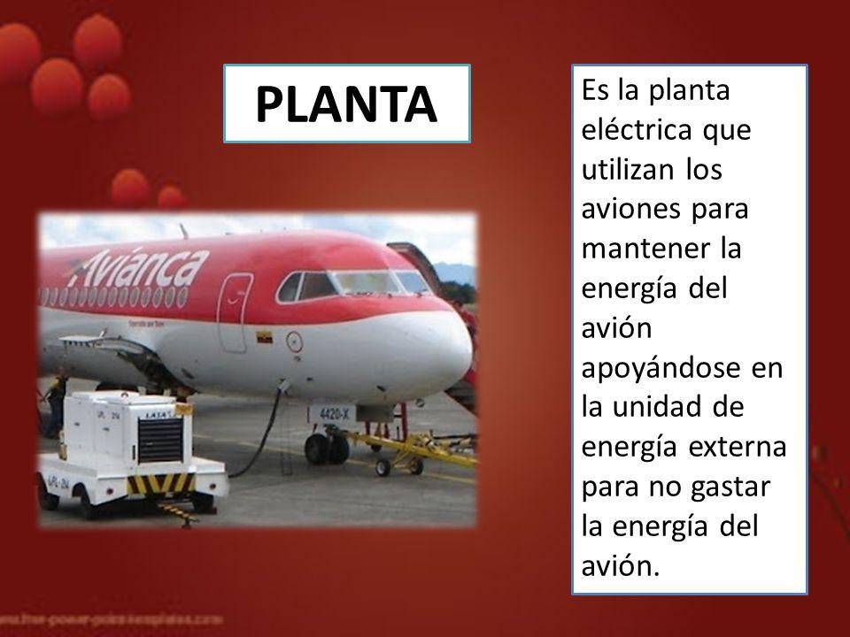 PLANTA Es la planta eléctrica que utilizan los aviones para mantener la energía del avión.