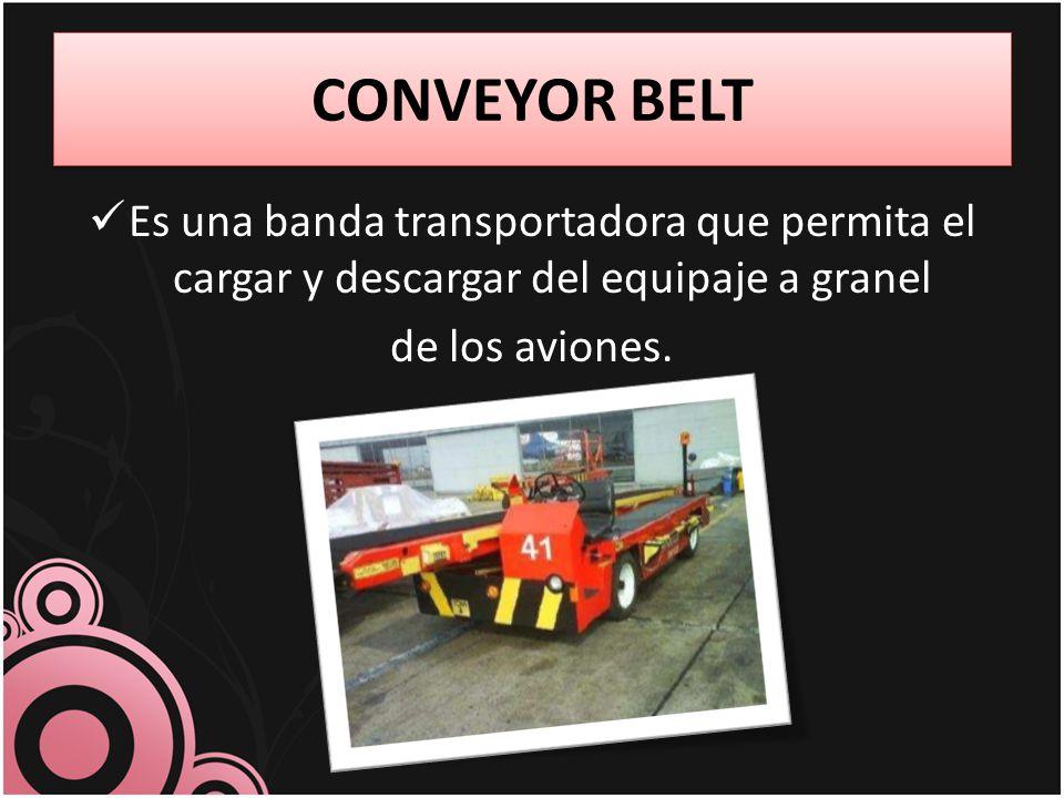 CONVEYOR BELT Es una banda transportadora que permita el cargar y descargar del equipaje a granel.