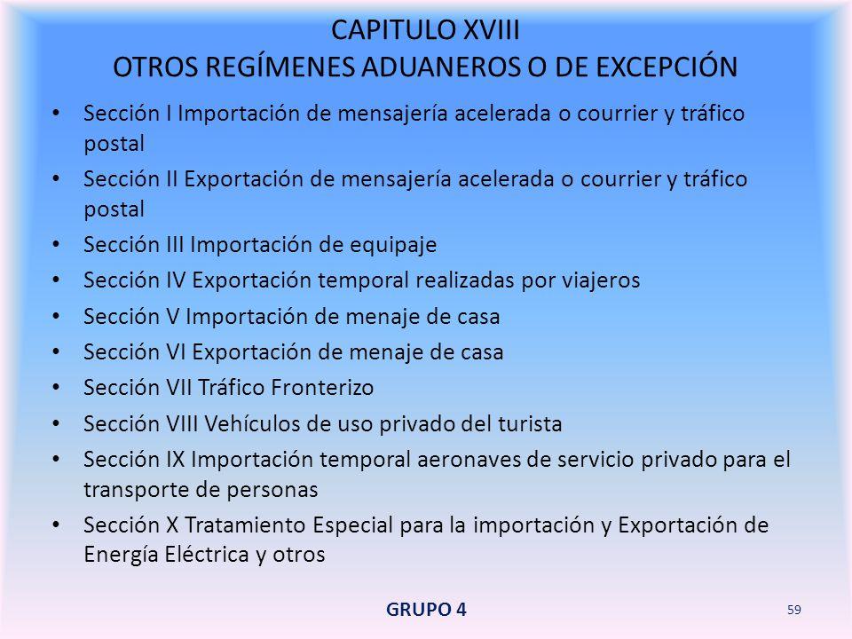 CAPITULO XVIII OTROS REGÍMENES ADUANEROS O DE EXCEPCIÓN