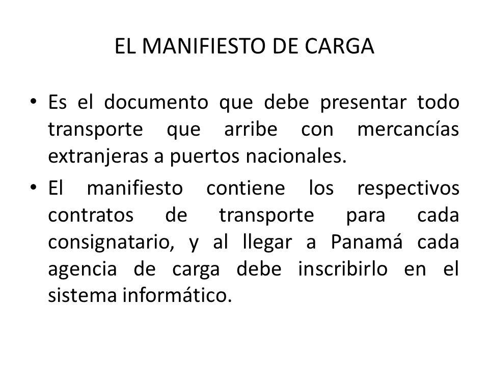 EL MANIFIESTO DE CARGA Es el documento que debe presentar todo transporte que arribe con mercancías extranjeras a puertos nacionales.