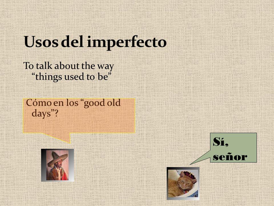Usos del imperfecto Sí, señor