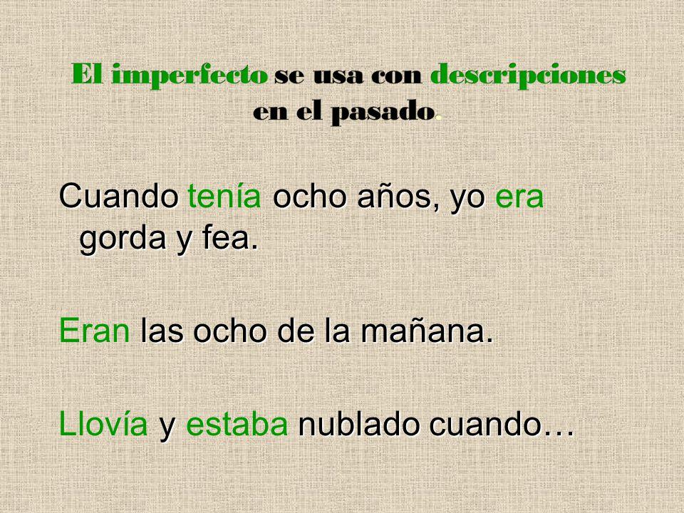 El imperfecto se usa con descripciones en el pasado.