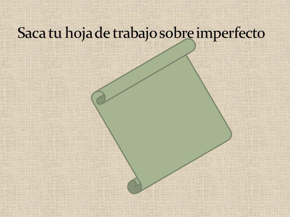 Saca tu hoja de trabajo sobre imperfecto
