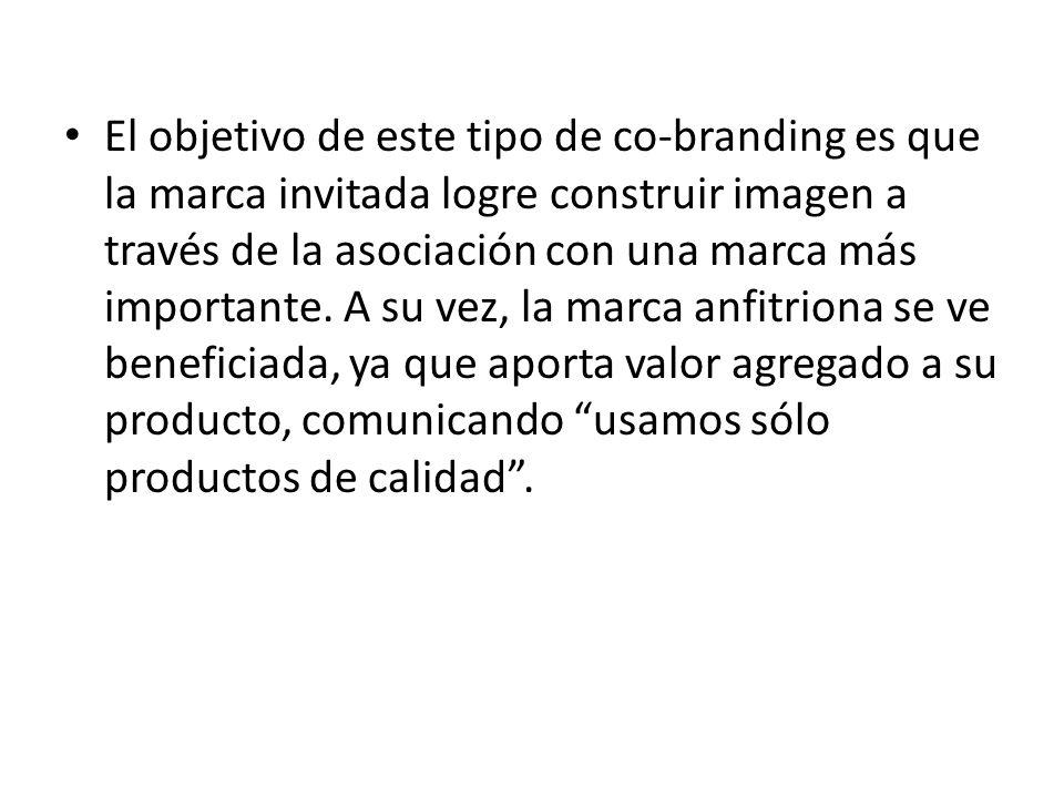 El objetivo de este tipo de co-branding es que la marca invitada logre construir imagen a través de la asociación con una marca más importante.